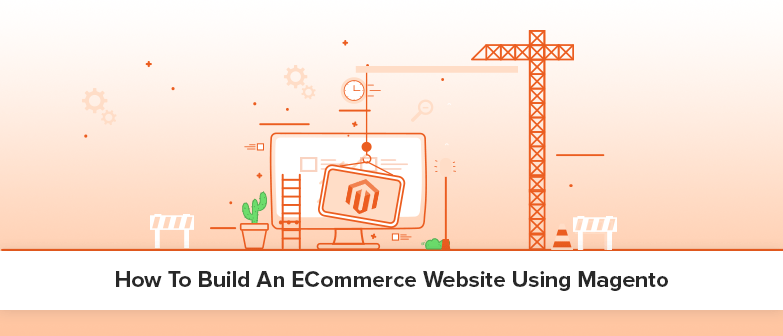How To Build An ECommerce Website Using Magento