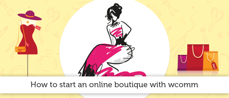 how-to-start-an-online-boutique-with-wcomm| webnexs.com