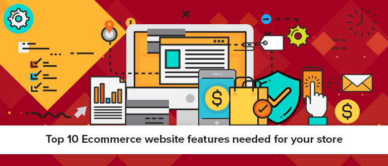 Top 10 Ecommerce Website Features Needed For Your Store