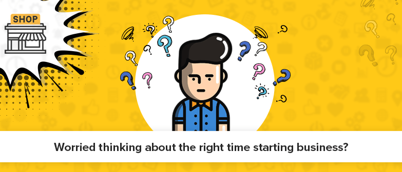 Worried Thinking About The Right Time To Start An Ecommerce Business?