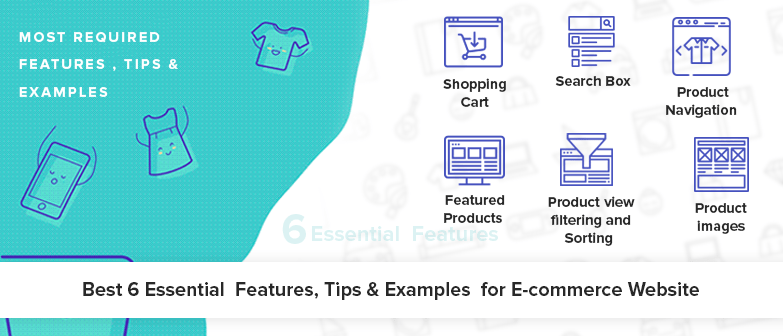 Best 6 Essential Features, Tips & Examples for E-commerce Website