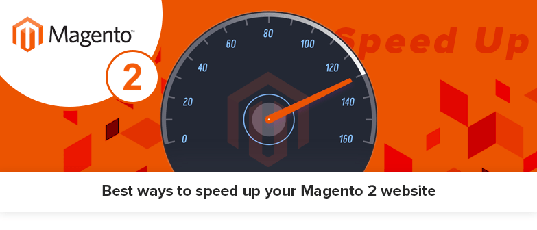 Best ways to speed up your Magento 2 website | Boost Store performance