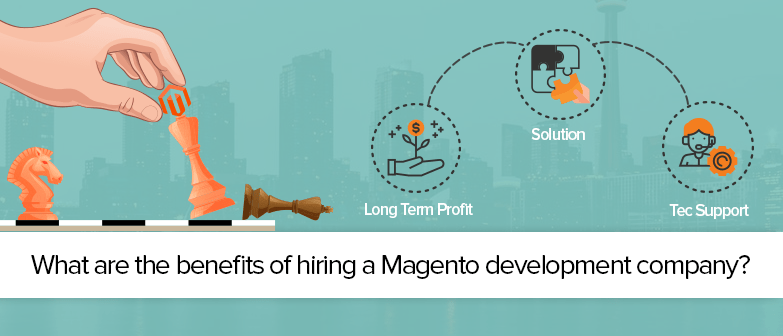 The Benefits of Hiring A Magento development company