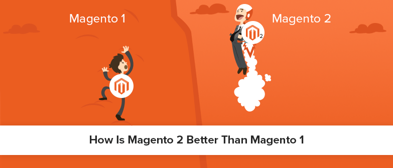 How is Magento 2 Better Than Magento 1