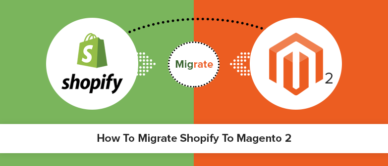 Shopify to Magento 2 migration: Tips for safer migration