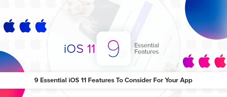 9 Essential iOS 11 Features to Consider for your App