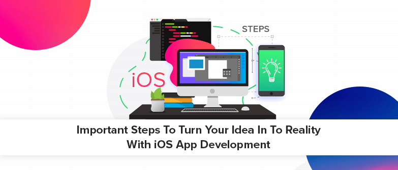 6 major steps to turn your idea in to reality with iOS app development