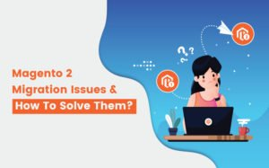 Common Magento 2 Migration Issues and Solutions